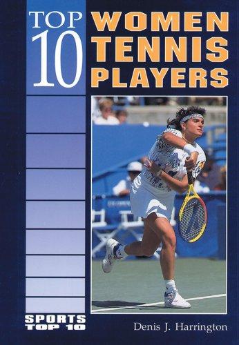 Top 10 Women Tennis Players (Sports Top 10) por Denis J. Harrington
