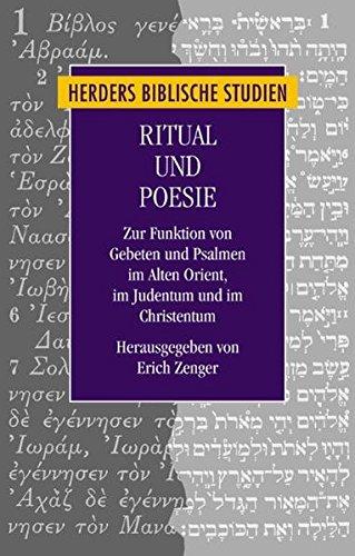 Ritual und Poesie: Formen und Orte religiöser Dichtung im Alten Orient, im Judentum und im Christentum (Herders biblische Studien)