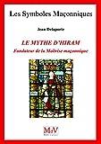 Telecharger Livres N 77 Mythe d Hiram Fondateur de la Maitrise Maconnique le (PDF,EPUB,MOBI) gratuits en Francaise