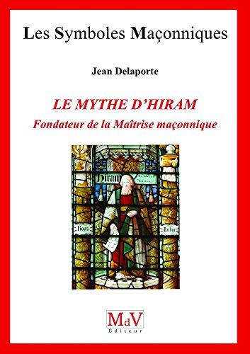 N.77 Mythe d'Hiram Fondateur de la Maitrise Maconnique (le) par Delaporte Jean