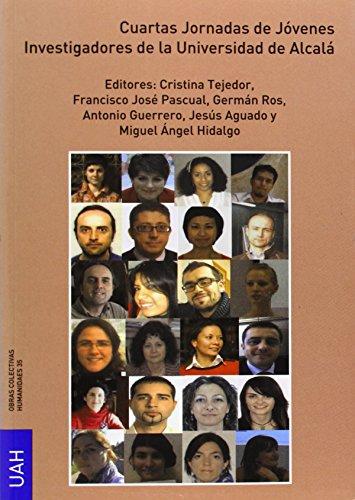 Cuartas Jornadas de Jóvenes Investigadores de la Universidad de Alcalá. Celebrado en Alcalá de Henares del 28 al 30 de Noviembre de 2012. (Obras Colectivas Humanidades)