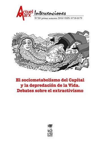 Sociometabolismo del Capital y la depredación de la vida, el. Actuel Marx N° 20: Sociometabolismo del Capital y la depredación de la vida, el. Actuel Marx N° 20 por María Emilia Tijoux