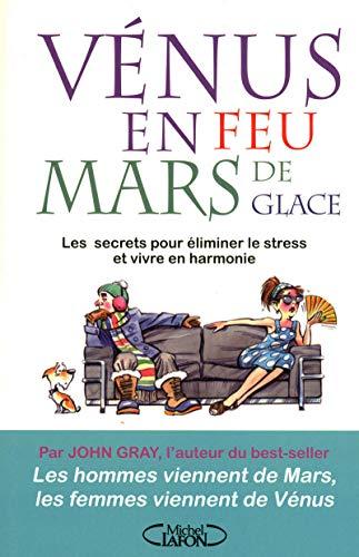 Vénus En Feu Mars En Glace - Les Secrets Pour éliminer Le Stress Et Vivre En Harmonie