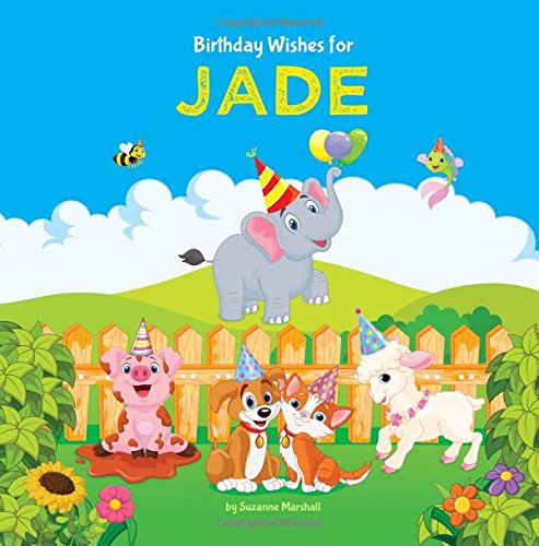Birthday Wishes for Jade: Personalized Book with Birthday Wishes for Kids (Birthday Poems for Kids, Personalized Books, Birthday Gifts, Gifts for Kids)