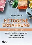 Ketogene Ernährung für Einsteiger: Vorteile Und Umsetzung Von Low-Carb/High-Fat Verständlich Erklärt - Jimmy Moore