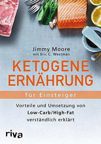 Ketogene Ernährung für Einsteiger: Vorteile Und Umsetzung Von Low-Carb/High-Fat Verständlich Erklärt (Ketogene Diät Abendessen Rezepte)