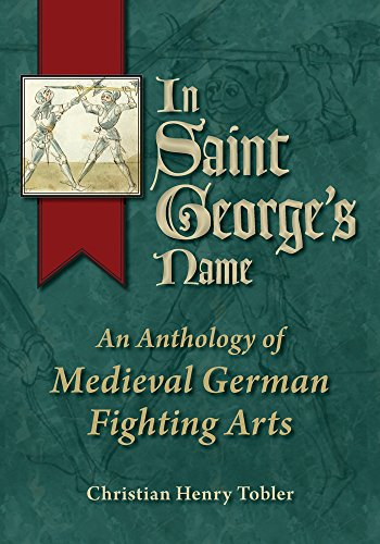 In Saint George's Name: An Anthology of Medieval German Fighting Arts