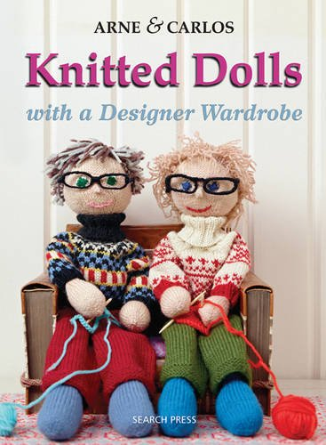 Knitted Dolls with a Designer Wardrobe: Handmade Toys with a Designer Wardrobe, Knitting Fun for the Child in All of Us