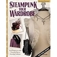 Steampunk Your Wardrobe: Sewing and Crafting Projects to Add Flair to Fashion by Calista Taylor (2015-10-01)