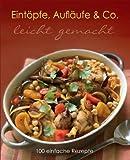 Leicht gemacht: Eintöpfe, Aufläufe & Co: 100 einfache Rezepte