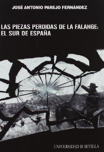 Las piezas perdidas de la Falange: el Sur de España (Serie Historia y Geografía) por José Antonio Parejo Fernández
