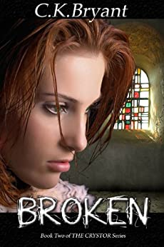 BROKEN (The Crystor Series Book 2) by [Bryant, C.K.]