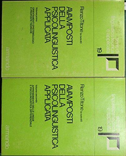 Avamposti della psicolinguistica applicata : Vol. I: Orientamenti epistemologici e proposte teoriche; Vol. II: Apprendimento delle lingue e psicolinguistica differenziale