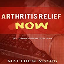 Arthritis Relief Now: The Ultimate Arthritis Relief Book