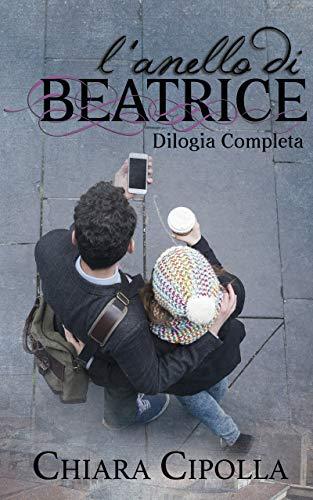 L'anello di Beatrice - Dilogia completa di [Cipolla, Chiara]