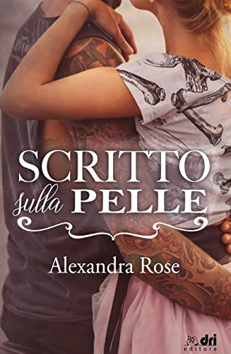 Scritto sulla Pelle (DriEditore Contemporary Romance Vol. 5) di [Rose, Alexandra]