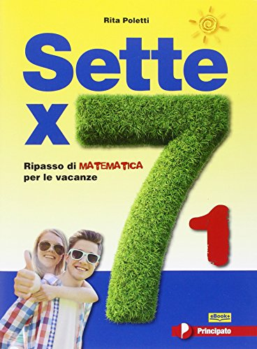 Sette X 7. Ripasso di matematica per le vacanze. Per la Scuola media. Con espansione online: 1