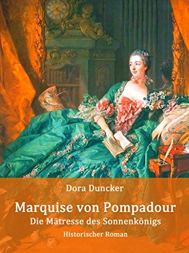 Marquise von Pompadour - Die Mätresse des Sonnenkönigs: Historischer Roman