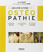 Le grand livre de l'ostéopathie - Le guide indispensable pour tous, Les techniques pour comprendre et agir, 200 exercices pour pratiquer au quotidien de Hélène Caure