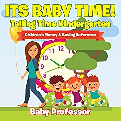 Its Baby Time! - Telling Time Kindergarten : Children's Money & Saving Reference
