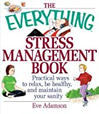 eBook Gratis da Scaricare The Everything Stress Management Book Practical Ways to Relax Be Healthy and Maintain Your Sanity by Eve Adamson 2001 12 01 (PDF,EPUB,MOBI) Online Italiano