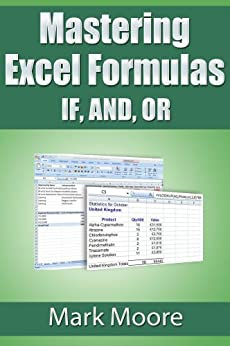 Mastering Excel Formulas IF, AND, OR by [Moore, Mark]