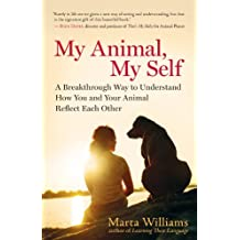 My Animal, My Self: A Breakthrough Way to Understand How You and Your Animal Reflect Each Other