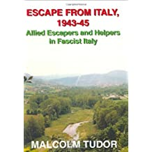 Escape from Italy, 1943-45: Allied Escapers and Helpers in Fascist Italy