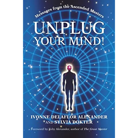 Unplug Your Mind!: Messages from the Ascended Masters