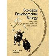Ecological Developmental Biology: Integrating Epigenetics, Medicine, and Evolution: An Integrated Approach to Embryology, Evolution, and Medicine
