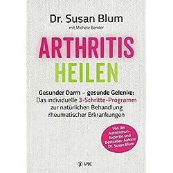 Arthritis heilen: Gesunder Darm - gesunde Gelenke: Das individuelle 3-Schritte-Programm zur natürlichen Behandlung rheumatischer Erkrankungen