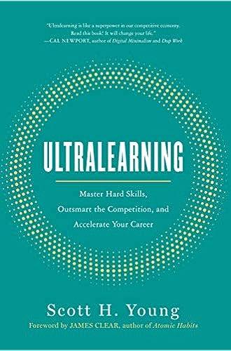 Ultralearning: Timeless Techniques for Mastering Hard Skills