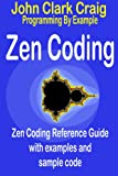 Zen Coding - Zen Coding Reference Guide with examples and sample code (Programming by Example Book 4) (English Edition)