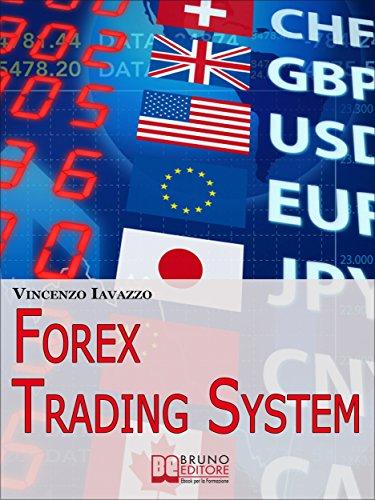Forex Trading System. Come Realizzare un Sistema Automatico per ...