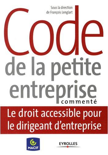 Code de la petite entreprise commenté: Le droit accessible pour le dirigeant d'entreprise