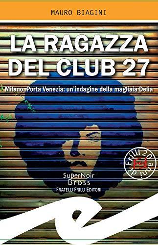 La ragazza del Club 27: Milano, Porta Venezia: un'indagine della magliaia Delia di [Mauro Biagini]