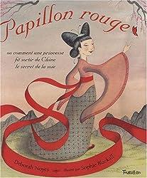 Papillon rouge : Ou comment une princesse fit sortir de Chine le secret de la soie