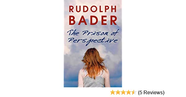 The Prison Of Perspective EBook: Rudolph Bader: Amazon.co.uk: Kindle Store