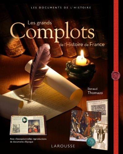 Les grands complots de l'Histoire de France par Renaud Thomazo