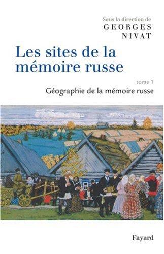Les sites de la mémoire russe : Tome 1, Géographie de la mémoire russe