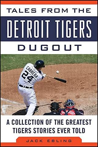 Tales from the Detroit Tigers Dugout: A Collection of the