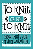 To Knit Or Not To Knit Now That's Just A Silly Question: 2019 Weekly Planner (Knitting Quotes)