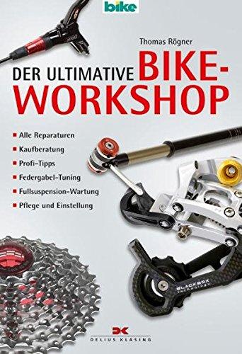 Der ultimative Bike-Workshop: Alle Reparaturen, Kaufberatung, Profi-Tipps, Federgabel-Tuning, Fullsuspension-Wartung, Pflege und Einstellung -