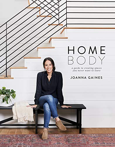 Homebody: A Guide to Creating Spaces You Never Want to Leave por Joanna Gaines
