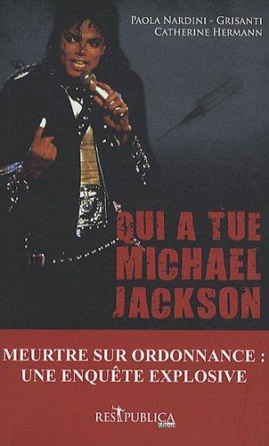 Qui a tué Michael Jackson ? : Un meurtre sur ordonnance ou le récit d'une fin tragique