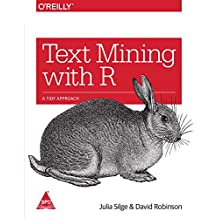 TEXT MINING WITH R A TIDY APPROACH [Paperback] [Jan 01, 2017] SILGE
