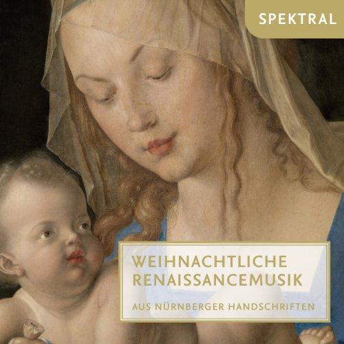 Weihnachtliche Renaissancemusik - Aus Nürnberger Handschriften