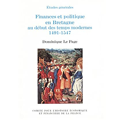 Finances et politique en Bretagne: Au début des temps modernes 1491-1547 (Histoire économique et financière - Moyen Âge)