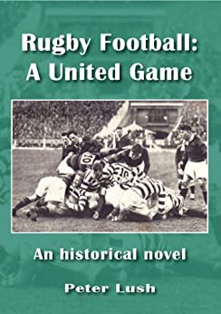 Rugby Football: A United Game by [Lush, Peter]
