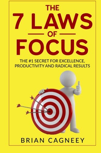 Mental Focus: The 7 Laws Of Focus: The #1 Secret For Excellence, Productivity and Radical Results. (The 7 Laws Series)